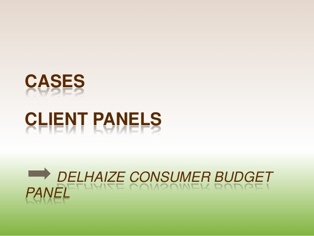 CASES  CLIENT PANELS DELHAIZE CONSUMER BUDGET PANEL