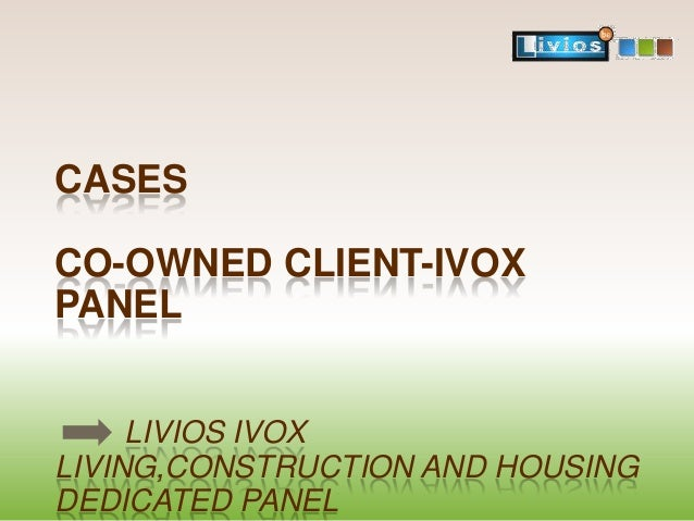 CASES  CO-OWNED CLIENT-IVOX PANEL LIVIOS IVOX LIVING,CONSTRUCTION AND HOUSING DEDICATED PANEL