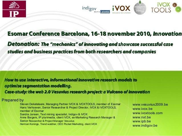 "Esomar Conference Barcelona, 16-18 november 2010, Innovation Detonation: The ""mechanics"" of innovating and showcase succes..."