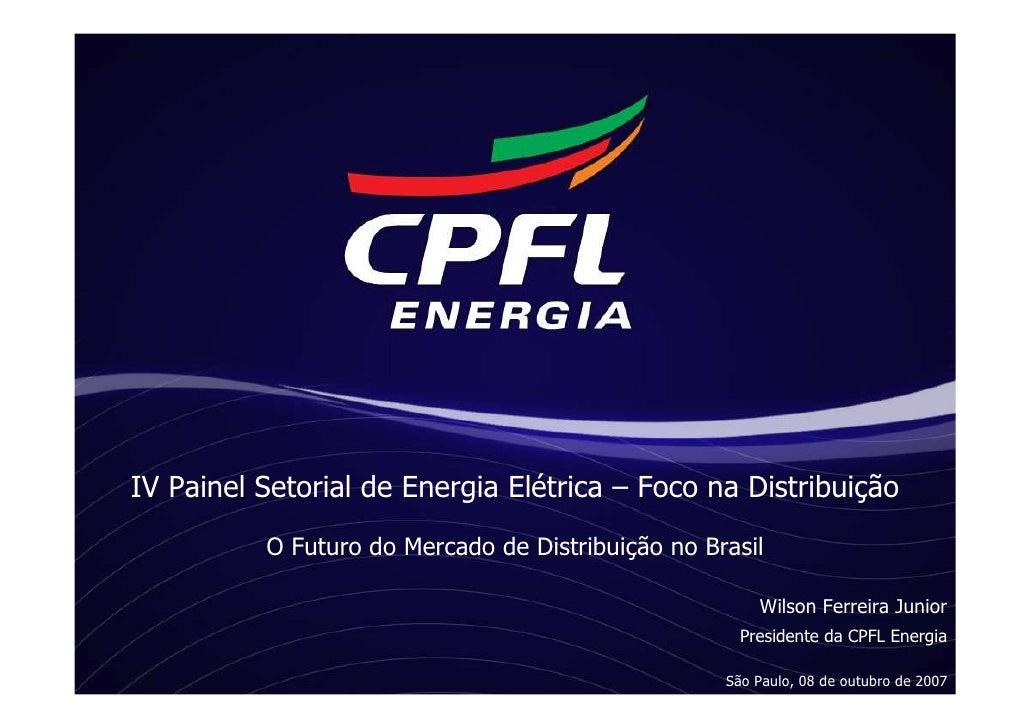 IV Painel Setorial de Energia Elétrica – Foco na Distribuição           O Futuro do Mercado de Distribuição no Brasil     ...