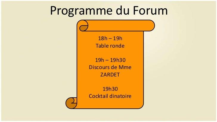 Programme du Forum        18h – 19h       Table ronde       19h – 19h30     Discours de Mme          ZARDET          19h30...