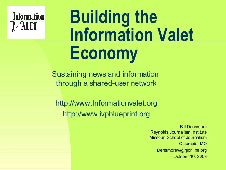 Building the Information Valet Economy Sustaining news and information  through a shared-user network http://www.Informati...