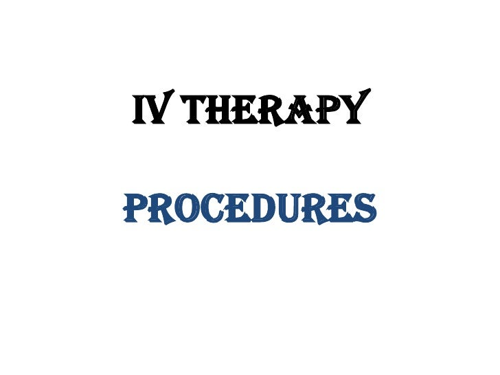 IV THERAPY<br />Procedures<br />
