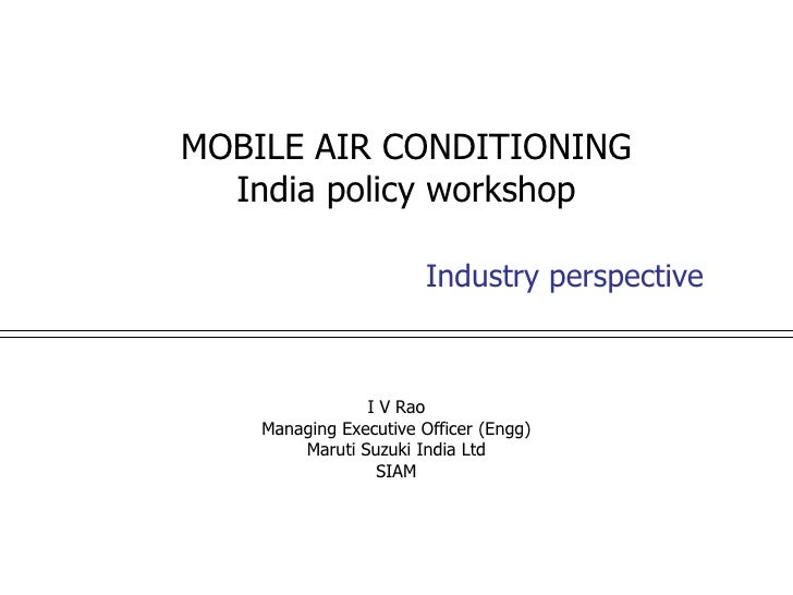 MOBILE AIR CONDITIONING   India policy workshop                          Industry perspective                    I V Rao  ...