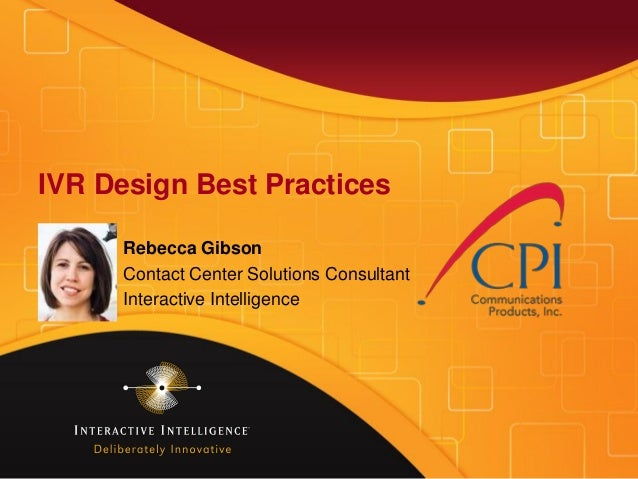IVR Design Best Practices Rebecca Gibson Contact Center Solutions Consultant Interactive Intelligence
