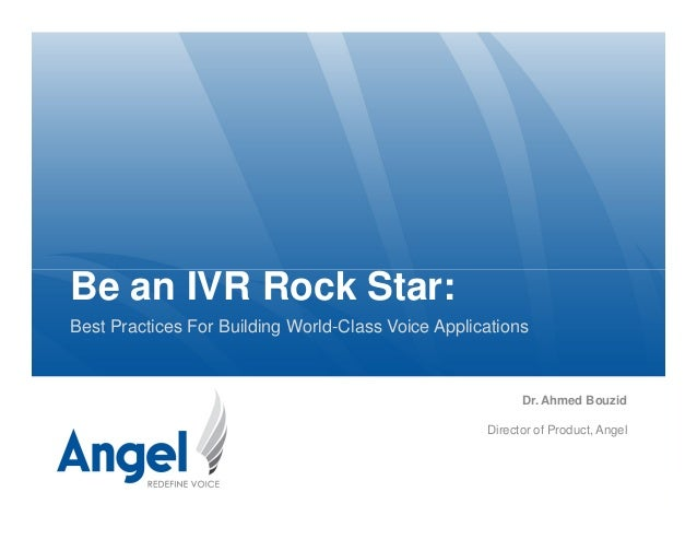 Be an IVR Rock Star:Be an IVR Rock Star: Best Practices For Building World-Class Voice Applications Dr. Ahmed Bouzid Direc...