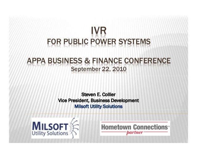 IVR FOR PUBLIC POWER SYSTEMS APPA BUSINESS & FINANCE CONFERENCE September 22, 2010  Steven E. Collier Vice President, Busi...