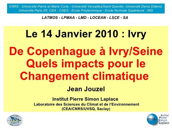 Le 14 Janvier 2010 : Ivry De Copenhague à Ivry/Seine Quels impacts pour le Changement climatique  Jean Jouzel Institut Pie...