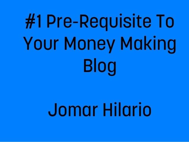 #1 Pre-Requisite To Your Money Making Blog Jomar Hilario