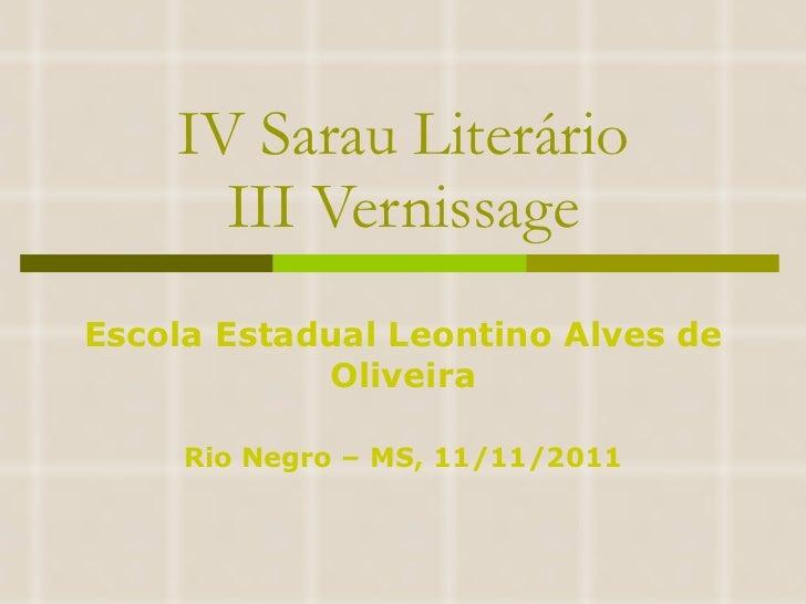 IV Sarau Literário III Vernissage Escola Estadual Leontino Alves de Oliveira Rio Negro – MS, 11/11/2011
