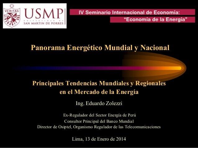 Panorama Energético Mundial y Nacional Principales Tendencias Mundiales y Regionales en el Mercado de la Energía Ing. Edua...