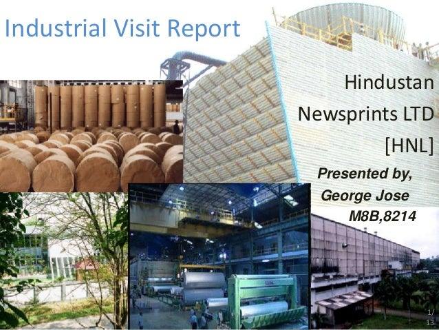 Industrial Visit Report Hindustan Newsprints LTD [HNL] Presented by, George Jose M8B,8214 1/ 13