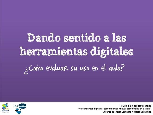 """Dando sentido a lasherramientas digitalesComo evaluar su uso en el aula?II Ciclo de Videoconferencias""""Herramientas digital..."""