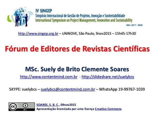 Fórum de Editores de Revistas Científicas MSc. Suely de Brito Clemente Soares http://www.contentmind.com.br - http://slide...