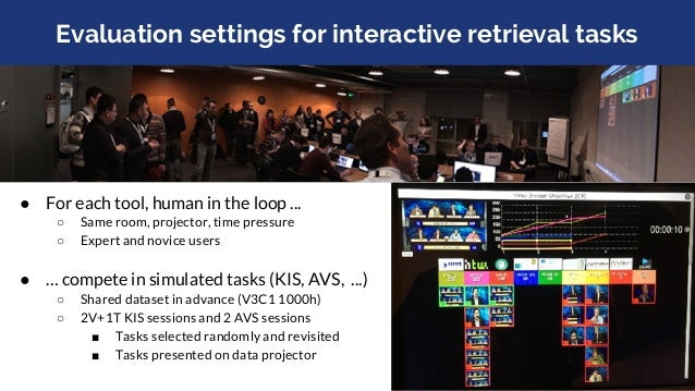 Evaluation settings for interactive retrieval tasks ● Problem with repeatability of results ○ Human in the loop, condition...