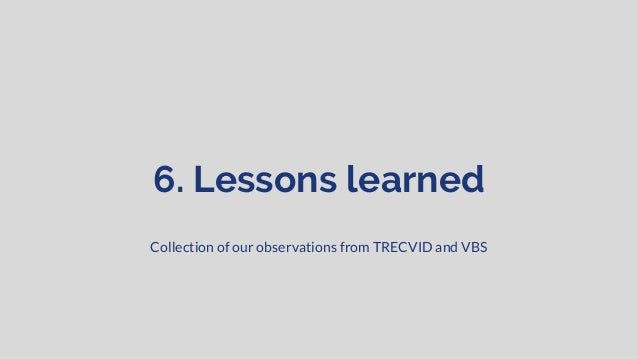 Video Search (at TRECVID) Observations One solution will not fit all. Investigations/discussion of video search must be re...