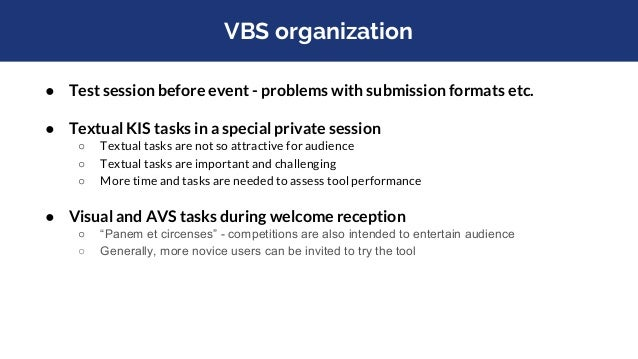 VBS server ● Central element of the competition ○ Presents all tasks using data projector ○ Presents scores in all categor...
