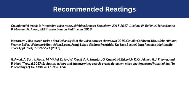 Recommended Readings On influential trends in interactive video retrieval: Video Browser Showdown 2015-2017. J. Lokoc, W. ...
