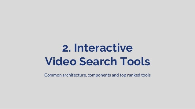 2. Interactive Video Search Tools Common architecture, components and top ranked tools
