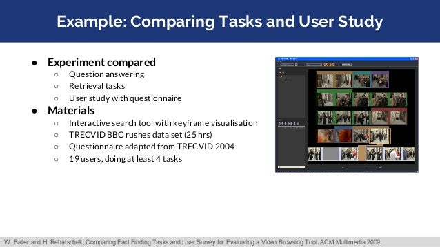 Example: Comparing Tasks and User Study ● Experiment compared ○ Question answering ○ Retrieval tasks ○ User study with que...