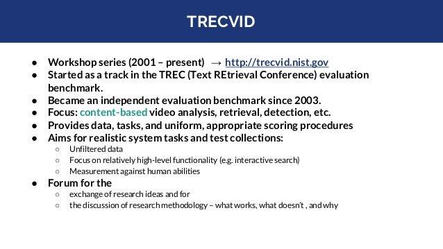 TRECVID ● Workshop series (2001 – present) → http://trecvid.nist.gov ● Started as a track in the TREC (Text REtrieval Conf...