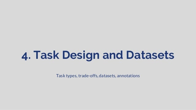 Task Types: Introduction ● Searching for content can be modelled as different task types ○ Choice impacts dataset preparat...