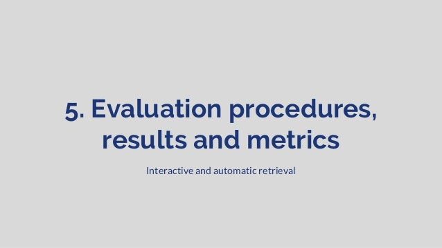 Evaluation settings for interactive retrieval tasks ● For each tool, human in the loop ... ○ Same room, projector, time pr...
