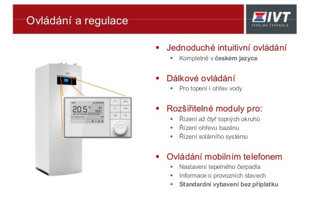 Ovládání a regulace  Jednoduché intuitivní ovládání  Kompletně v českém jazyce  Dálkové ovládání  Pro topení i ohřev v...