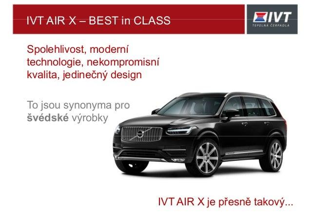 IVT AIR X – BEST in CLASS Spolehlivost, moderní technologie, nekompromisní kvalita, jedinečný design To jsou synonyma pro ...