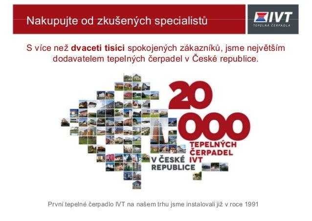 První tepelné čerpadlo IVT na našem trhu jsme instalovali již v roce 1991 S více než dvaceti tisíci spokojených zákazníků,...