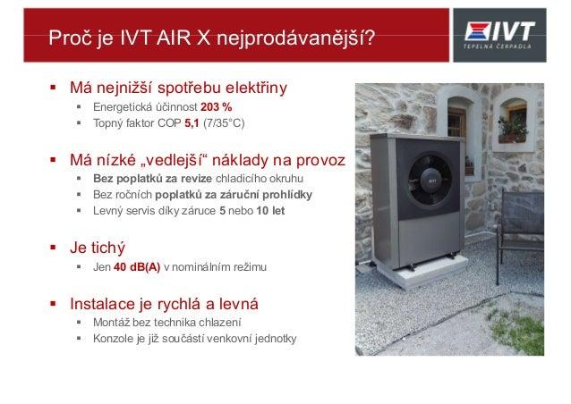 Proč je IVT AIR X nejprodávanější?  Má nejnižší spotřebu elektřiny  Energetická účinnost 203 %  Topný faktor COP 5,1 (7...