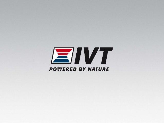 Miljövänlig värme från Småland. • Tillverkning av värmepumpar sedan början av 1970-talet. • Sedan 2005 ägs IVT av Bosch Th...