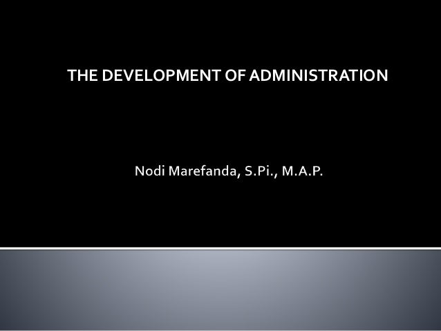 THE DEVELOPMENT OF ADMINISTRATION