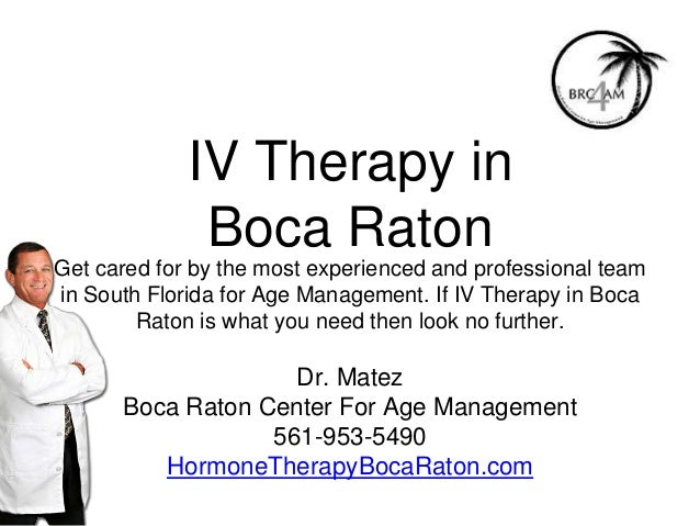 IV Therapy in Boca Raton Get cared for by the most experienced and professional team in South Florida for Age Management. ...