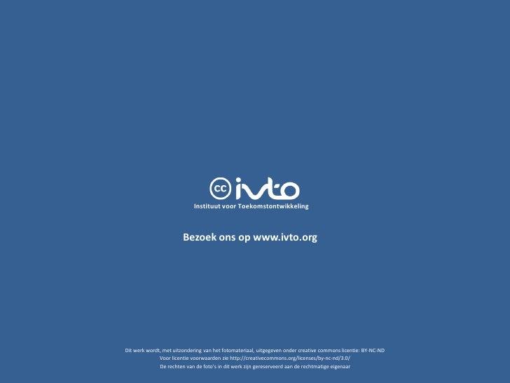 Instituut voor Toekomstontwikkeling                            Bezoek ons op www.ivto.org     Dit werk wordt, met uitzonde...