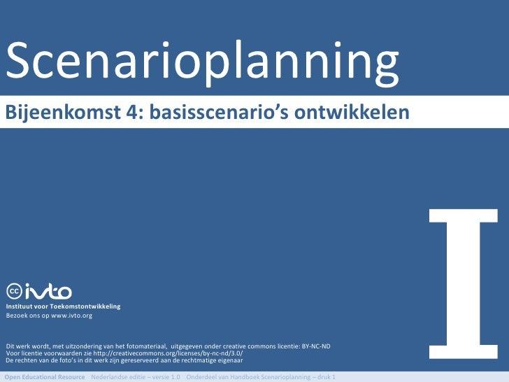 Scenarioplanning Bijeenkomst 4: basisscenario's ontwikkelen     Instituut voor Toekomstontwikkeling Bezoek ons op www.ivto...
