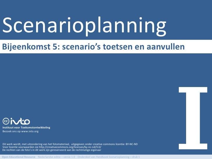 Scenarioplanning Bijeenkomst 5: scenario's toetsen en aanvullen     Instituut voor Toekomstontwikkeling Bezoek ons op www....