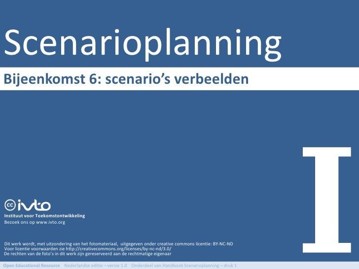 Scenarioplanning Bijeenkomst 6: scenario's verbeelden     Instituut voor Toekomstontwikkeling Bezoek ons op www.ivto.org  ...