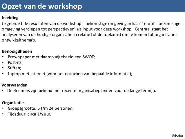 Opzet van de workshop Benodigdheden • Brownpaper met daarop afgebeeld een SWOT; • Post-its; • Stiften; • Laptop met intern...