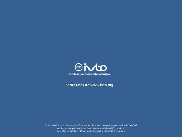 Bezoek ons op www.ivto.org Dit werk wordt, met uitzondering van het fotomateriaal, uitgegeven onder creative commons licen...