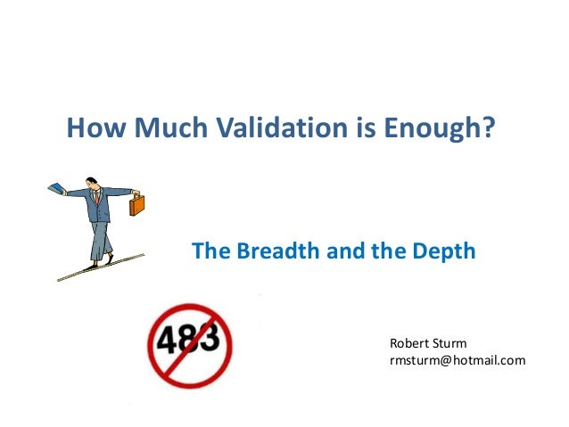 How Much Validation is Enough?        The Breadth and the Depth                         Robert Sturm                      ...
