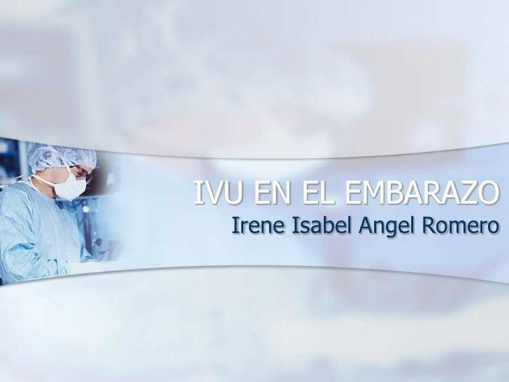 IVU EN EL EMBARAZO<br />Irene Isabel Angel Romero<br />