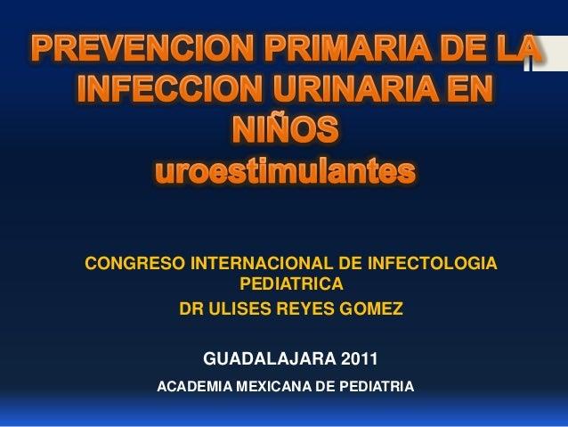 CONGRESO INTERNACIONAL DE INFECTOLOGIA PEDIATRICA DR ULISES REYES GOMEZ GUADALAJARA 2011 ACADEMIA MEXICANA DE PEDIATRIA
