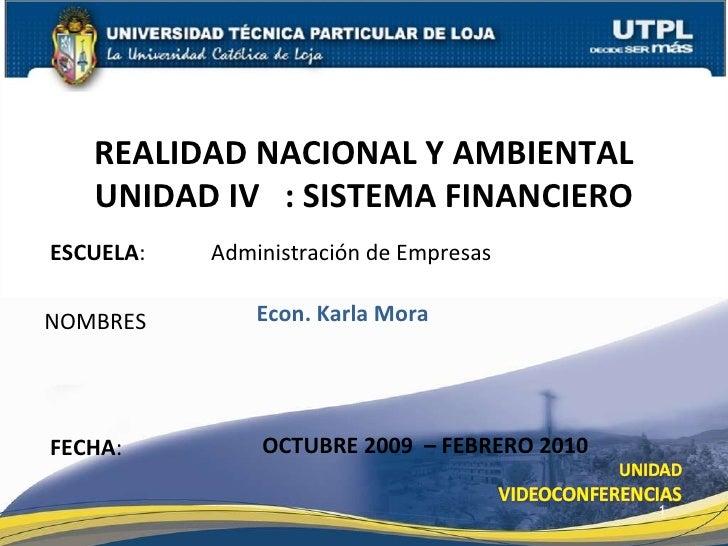ESCUELA :  Administración de Empresas NOMBRES REALIDAD NACIONAL Y AMBIENTAL UNIDAD IV  : SISTEMA FINANCIERO  FECHA : Econ....