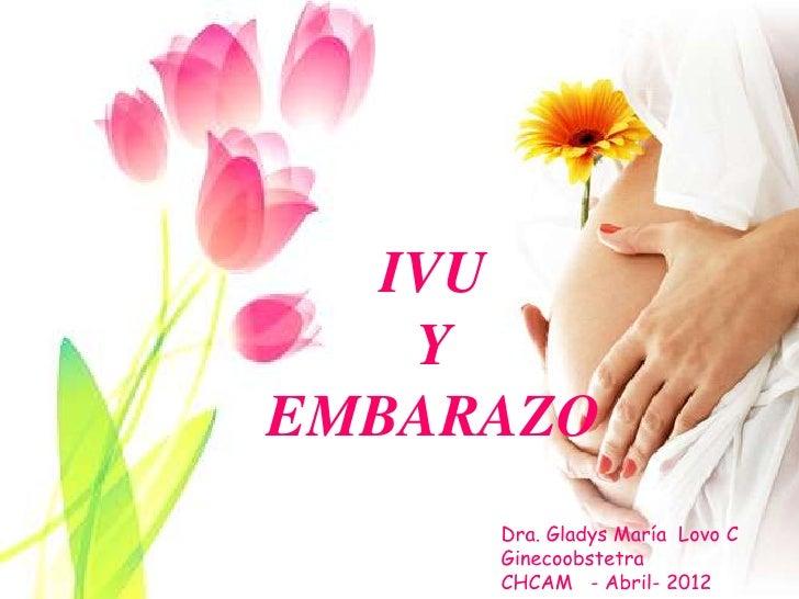 IVU   YEMBARAZO     Dra. Gladys María Lovo C     Ginecoobstetra     CHCAM - Abril- 2012