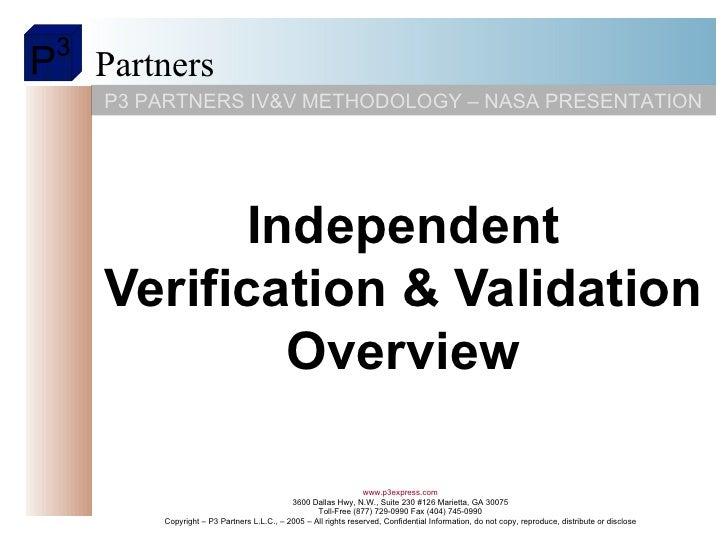 Independent Verification & Validation Overview P3 PARTNERS IV&V METHODOLOGY – NASA PRESENTATION www.p3express.com 3600 Dal...