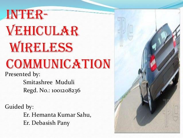 inter- vehicular wireless communication Presented by: Smitashree Muduli Regd. No.: 1001208236 Guided by: Er. Hemanta Kumar...