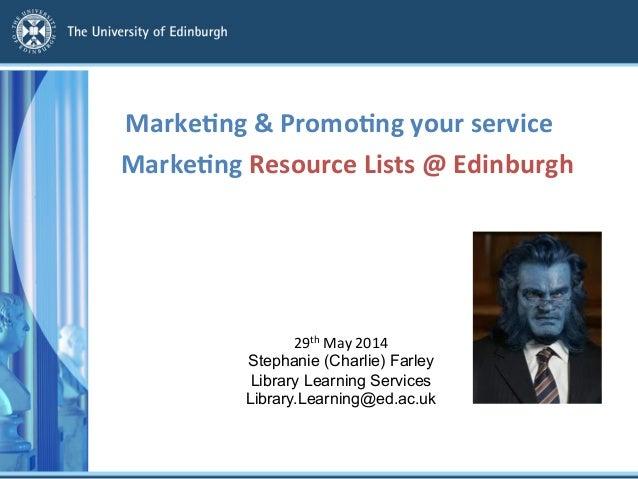 Marke&ng  Resource  Lists  @  Edinburgh      Marke&ng  &  Promo&ng  your  service   29th  May  2...
