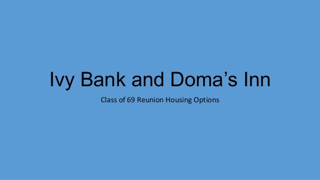 Ivy Bank and Doma's Inn Class of 69 Reunion Housing Options
