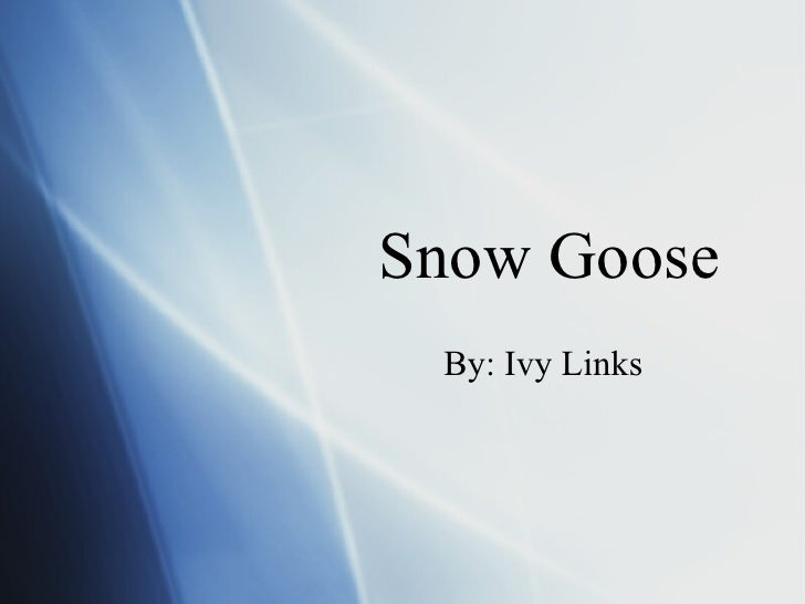 Snow Goose By: Ivy Links